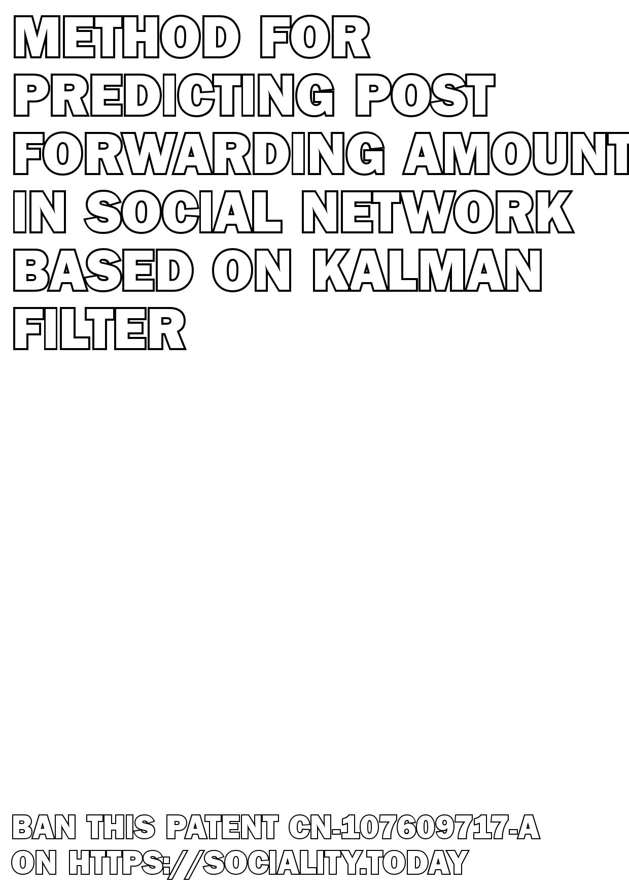 Method for predicting post forwarding amount in social network based on Kalman filter  - CN-107609717-A